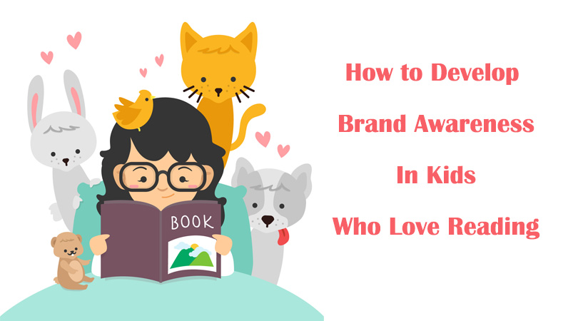 how-to-develop-brand-awareness-in-kids-who-love-reading