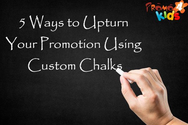 5 Ways to Upturn Your Promotion Using Custom Chalks